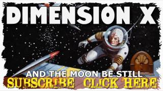 And The Moon Be Still DIMENSION X Old Time Radio Mystery Sci Fi Show OTR
