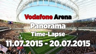 Vodafone Arena Panorama Time-Lapse | 11.07.2015 - 20.07.2015