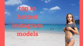 top 10 hottest instagram models
