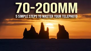 5 STEPS to MASTER your 70-200 TELEPHOTO lens