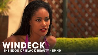 WINDECK EP40- THE EDGE OF BLACK BEAUTY, SEDUCTION, REVENGE AND POWER ✊🏾😍😜  - FULL EPISODE