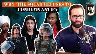 Why 'The Squad' Refuses To Condemn Antifa | The Matt Walsh Show Ep. 296