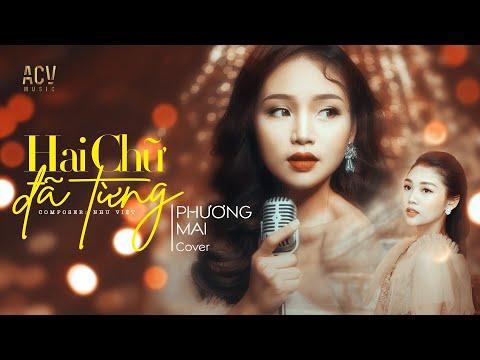 HAI CHỮ ĐÃ TỪNG - NHƯ VIỆT   PHƯƠNG MAI COVER (OFFICIAL MUSIC VIDEO)