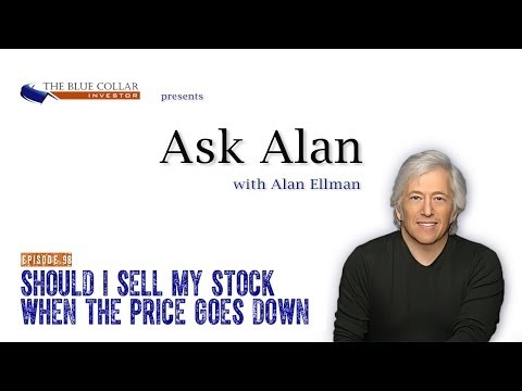 Ask Alan 98 Should I Sell My Stock When The ...