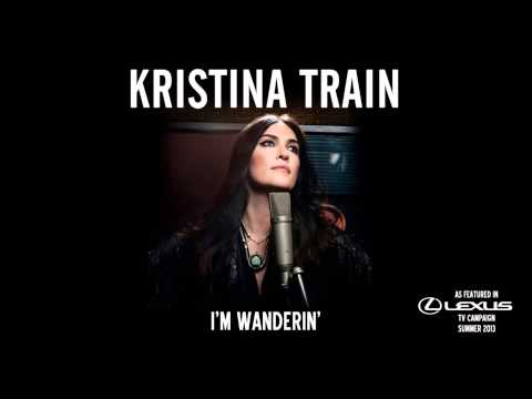 Kristina Train - I m Wanderin  (As featured in Lexus TV Campaign Summer 2013)