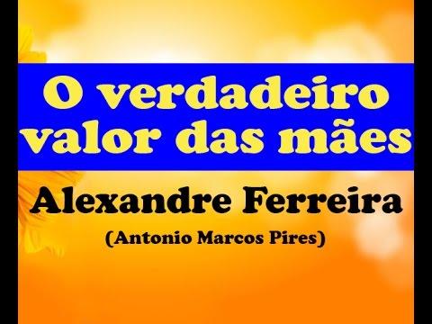 O VERDADEIRO VALOR DAS MÃES MENSAGEM   ALEXANDRE FERREIRA