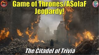 The Citadel of Trivia presents:  Game of Thrones/A Song of Ice and Fire Jeopardy!