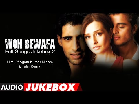 Woh Bewafa Full Songs Jukebox 2 - Hits Of Agam Kumar Nigam & Tulsi Kumar video