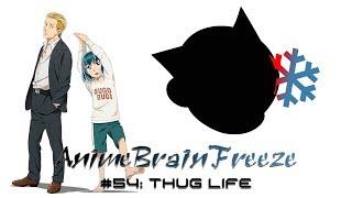 #54: Thug Life - Anime Brain Freeze