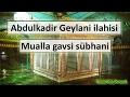Abdulkadir Geylani ilahisi | Mualla gavsi subhani