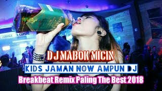 Dj Mabok Micin Kids Jaman Now Ampun dj breakbeat remix full bass