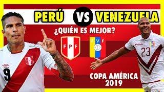 PERU VS VENEZUELA - ANÁLISIS PREVIO Y COMPARACIÓN - COPA AMÉRICA BRASIL 2019