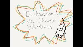 Inattentional Blindness Vs. Change Blindness
