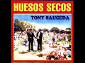 HUESOS SECOS  Tony Sauceda