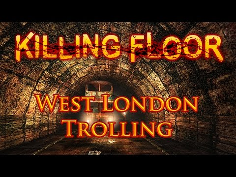 Killing Floor West London Trolling