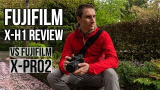 Fujifilm X-H1 Review Compared to the X-Pro2
