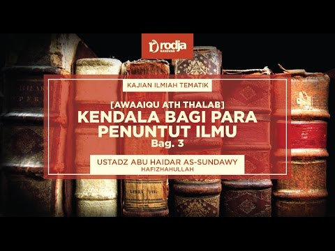 Kendala Bagi Para Penuntut Ilmu Bag.3 | Ustadz Abu Haidar As-Sundawy