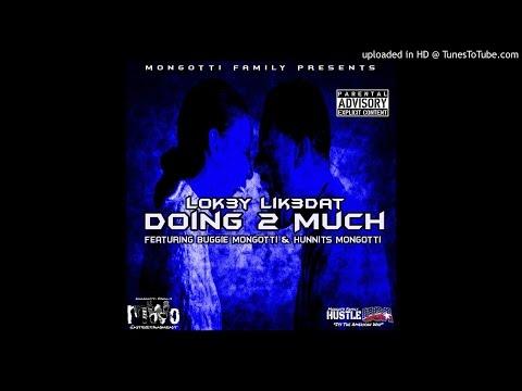 LoK3y - Too Much (Feat Buggie Mongotti & Hunnits Mongotti)