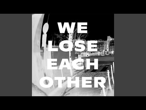 We Lose Each Other Video