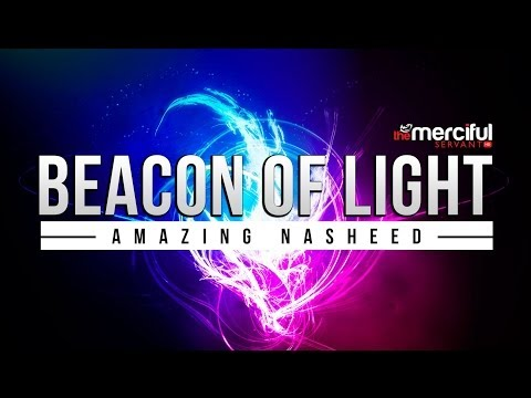Beacon Of Light - Amazing Nasheed - Mercifulservant video