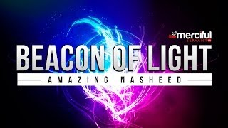 Beacon of Light – Amazing Nasheed – MercifulServant