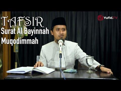 Kajian Tafsir Al Quran: Tafsir Surat Al-Bayinnah Muqodimmah - Ustadz Abdullah Zaen, MA