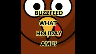 WHICH HOLIDAY ARE YOU? BUZZFEED QUIZ