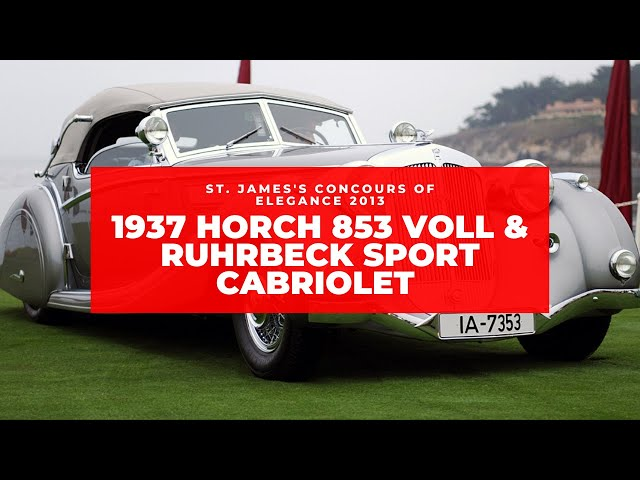 1937 Horch 853 Voll & Ruhrbeck Sport Cabriolet at St. James's Concours of Elegance 2013