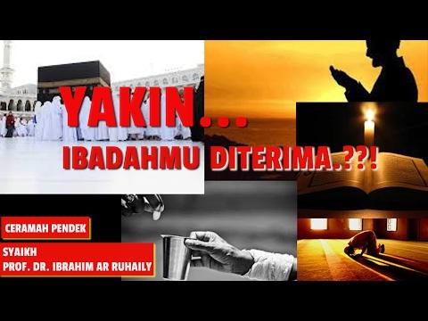 Ceramah Pendek: Dua Syarat Ibadah Yang Diterima - Oleh Syaikh Prof. Dr. Ibrahim Ar Ruhaily