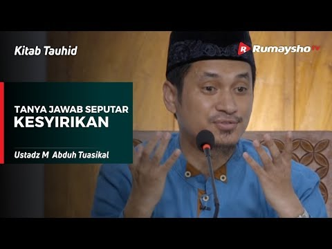 Kitab Tauhid : Tanya Jawab Seputar Kesyirikan - Ustadz M Abduh Tuasikal