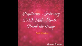 Sagittarius - February 2019 Mid- Month - Break the strings