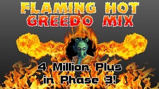 Flaming Hot Greedo Mix! - 4 Million Plus in Phase 3!
