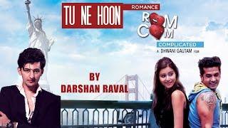 Tu Ne Hoon   Darshan Raval   Gujarati Songs 2016   Romance Complicated