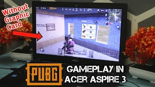 PUBG GAMEPLAY in Acer Aspire 3 | PUBG without Graphic Card |  Acer Aspire 3 Gameplay Graphics