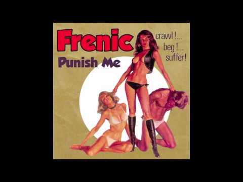 Frenic - Punish Me