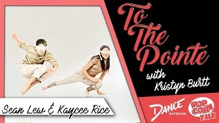 Sean Lew & Kaycee Rice – To The Pointe with Kristyn Burtt