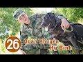 Quân Khuyển Kỳ Binh - Tập 26 | Phim Hình Sự Trung Quốc Cực Hay