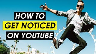 How to Get People's Attention and Get Noticed on YouTube - 5 Tips
