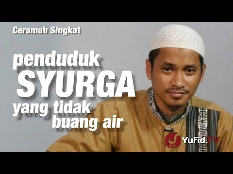 Ceramah Singkat : Penduduk Syurga Yang Tidak Buang Air -  Ustadz Muhammad Abduh Tuasikal
