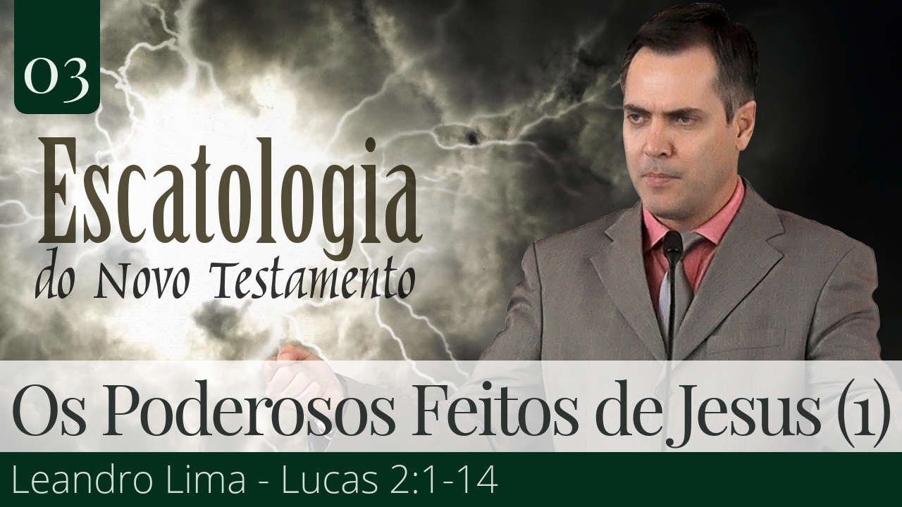 03. Os Poderosos Feitos de Jesus (Parte 1) - Leandro Lima