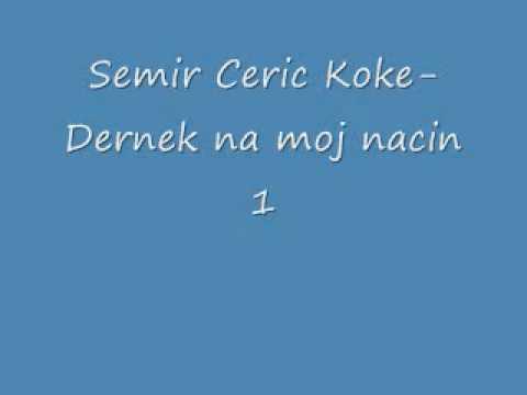 Semir Ceric Koke   Dernek na moj nacin 1