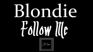 Blondie - Follow Me ♪ (Optional Subtitles On Screen)