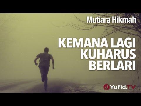 Mutiara Hikmah: Kemana Lagi Kuharus Berlari - Ustadz DR Syafiq Riza Basalamah, MA.