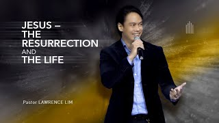 Ps. Lawrence Lim - Jesus, The Resurrection And The Life