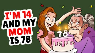 I Am 14 And My Mom Is 78