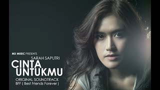 Sarah Saputri - Cinta Untukmu (Official Music Video) | Soundtrack BFF Best Friends Forever