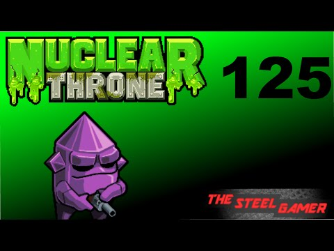 Nuclear Throne Ep. 125 [Saline Solution]