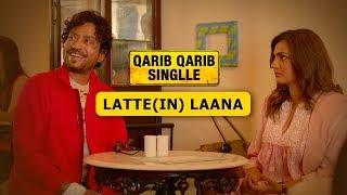 Dialogue Promo | Latte (IN) | Qarib Qarib Singlle | Irrfan Khan | Parvathy | 10th November