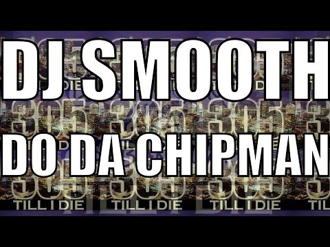 DJ Smooth - (FAST) Do Da Chipman + DL