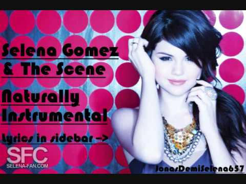 selena gomez scene naturally. Selena Gomez amp; The Scene - Naturally Instrumental. Selena Gomez amp; The Scene - Naturally Instrumental. 3:25. Firstly: Sorry the lyrics aren#39;t on screen,